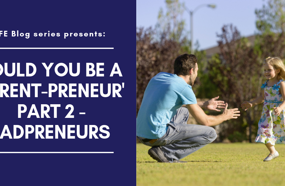 Could you be a 'Parentpreneur' Part 2: Dadpreneur